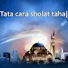 Bagaimana Niat dan Tata Cara Sholat Qiyamul Lail (Tahajjud)?