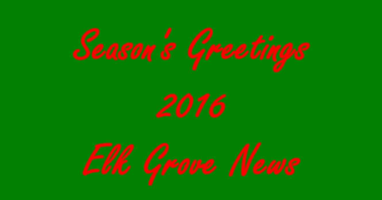 Video Season's Greeting 2016 From Elk Grove News | Elk Grove News.net