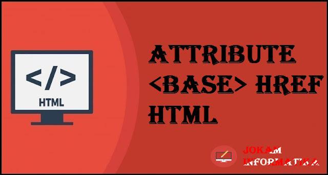 Tagging <base> Href Attribute Pada Bahasa Pemrograman HTML - JOKAM INFORMATIKA