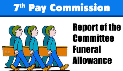 7th CPC Report of the Committee Funeral Allowance