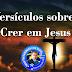 Versículos sobre Crer em Jesus - Quem crê no Filho tem a vida eterna