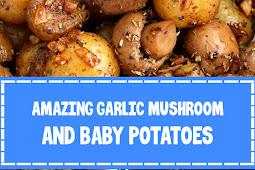 Amazing Garlic Mushroom and Baby Potatoes
