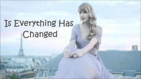 Is Everything Has Changed - Taylor Swift