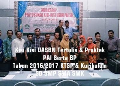 Kisi Kisi UASBN Tertulis & Praktek PAI Serta BP Tahun 2016/2017 KTSP & Kurikulum Semua Jenjang SD SMP SMA SMK