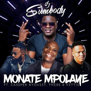 DJ Sumbody  Feat. Cassper Nyovest, Thebe & Veties – Monate Mpolaye