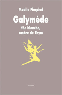 Galymède fée blanche, ombre de Thym/ Maëlle Fierpied