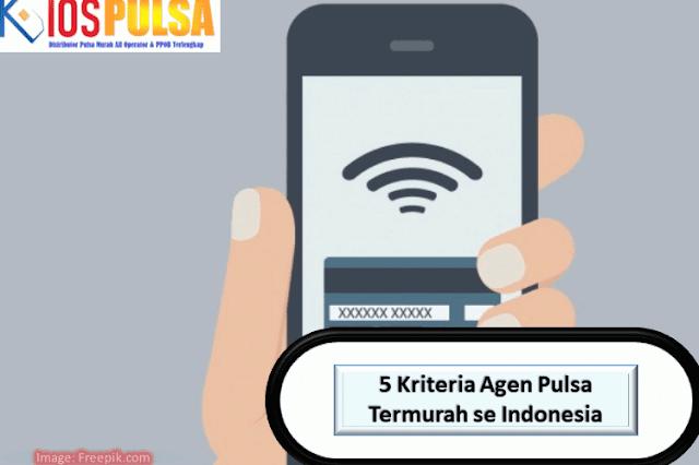 Temukan 5 Kriteria Ini Dari Agen Pulsa Termurah se Indonesia yang Terpercaya