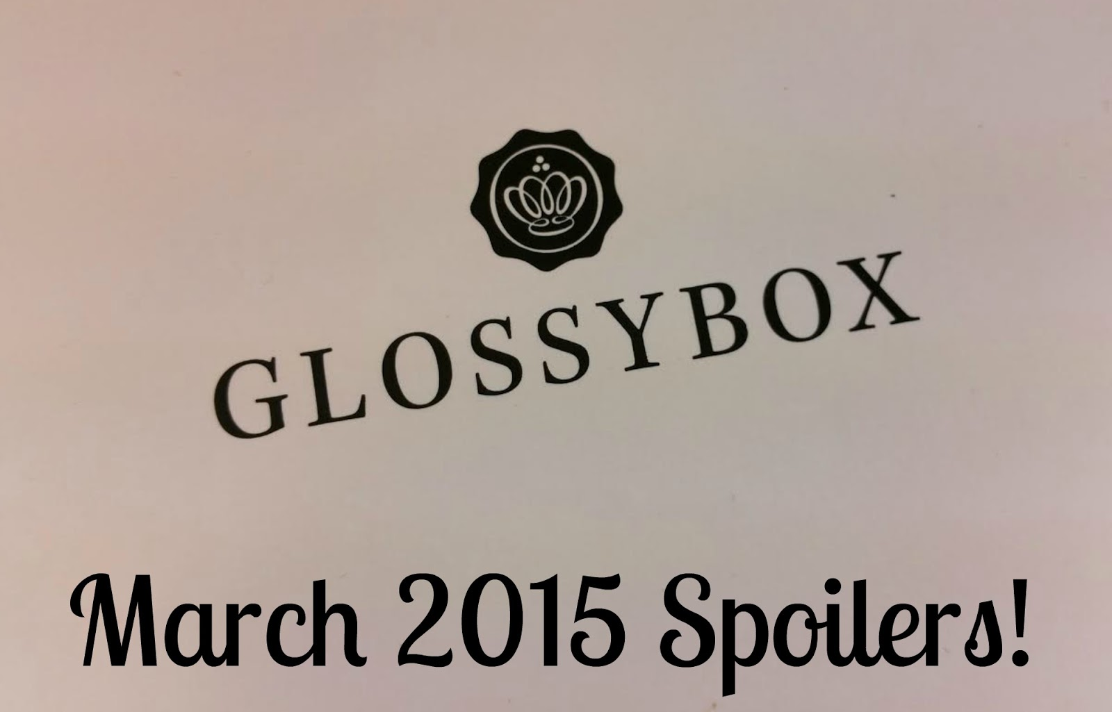 march 2015 glossybox spoilers