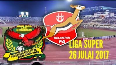 Live Streaming Kedah vs Kelantan Liga Super 26 Julai 2017