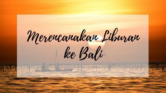 Merencanakan Liburan ke Bali