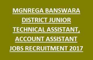 MGNREGA BANSWARA DISTRICT JUNIOR TECHNICAL ASSISTANT, ACCOUNT ASSISTANT JOBS RECRUITMENT NOTIFICATION 2017