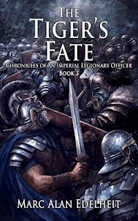 The Tiger's Fate (Chronicles of An Imperial Legionary Officer Book 3) by Marc Alan Edelheit