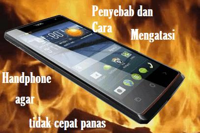 Penyebab dan Cara Mengatasi Handphone Agar Tidak Mudah Panas