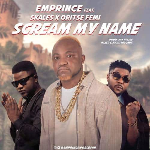 "[Song] Emprince – ""Scream My Name"" f. Oritse Femi & Skales - www.mp3made.com.ng"
