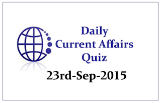 Current Affairs Quiz- 23rd September 2015