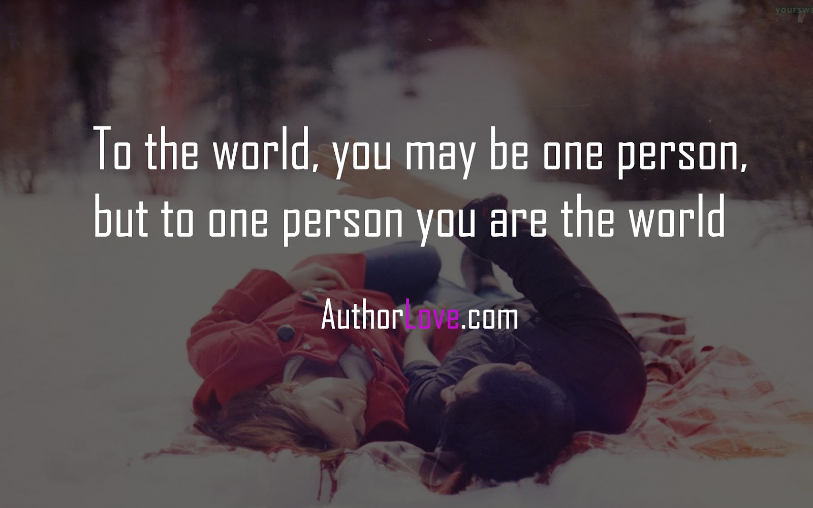 To The World You May Be One Person Love Quotes Author Love