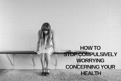 How to Stop compulsively Worrying concerning Your Health