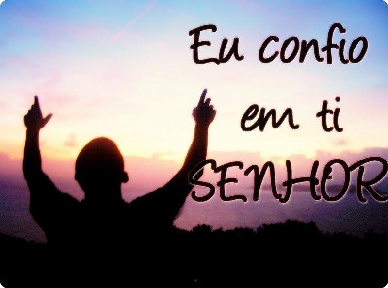 """O Meu Deus E Mais: """" NOS CAMINHOS DO MEU DEUS """": Confiança"""