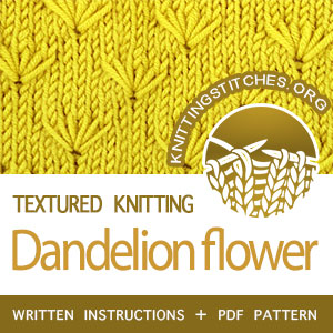 Dandelion Flower Stitch Pattern is found in the Textured Knitting Stitches category. FREE written instructions, Chart, PDF knitting pattern.  #knittingstitches #knitting #knit #knittingpatterns