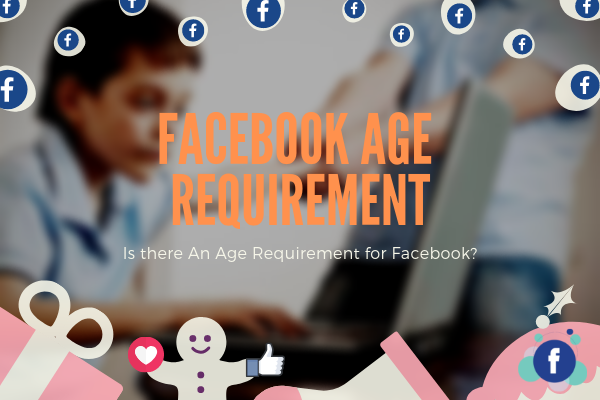 How Old Do You Have To Be To Have Facebook<br/>