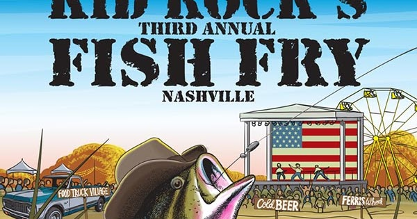 It s on kid rock s 3rd annual fish fry announced for for Fish radio nashville