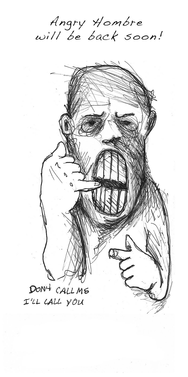 ANGRY HOMBRE: DON'T CALL ME, I'LL CALL YOU... AGAIN.