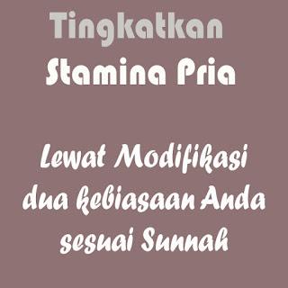 Meningkatkan Stamina Pria lewat modifikasi dua Kebiasaan sesuai Sunnah