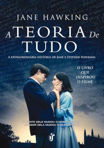 A teoria de tudo: A extraordinária história de Jane e Stephen Hawking - O livro que inspirou o filme!