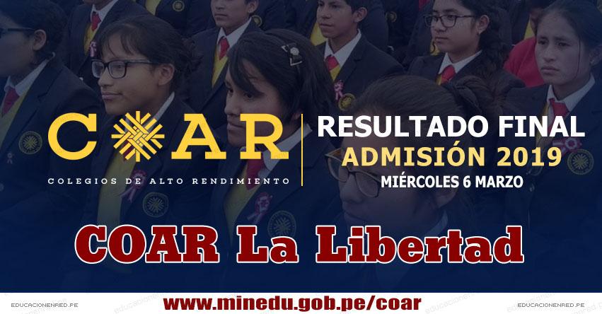 COAR La Libertad: Resultado Final Examen Admisión 2019 (6 Marzo) Lista de Ingresantes - Colegios de Alto Rendimiento - MINEDU - www.grell.gob.pe