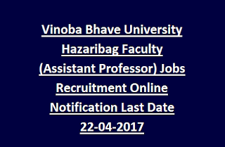 Vinoba Bhave University Hazaribag Faculty (Assistant Professor) Jobs Recruitment Online Notification Last Date 22-04-2017
