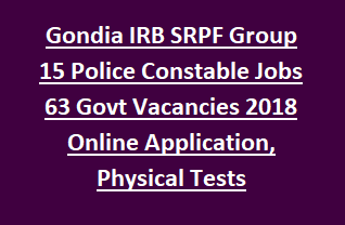 Gondia IRB SRPF Group 15 Police Constable Jobs 63 Government Vacancies 2018 Online Application, Physical Tests