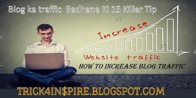 Blog Ka Traffic Badhane Ki 15 Killer Tips-Hitmeindia