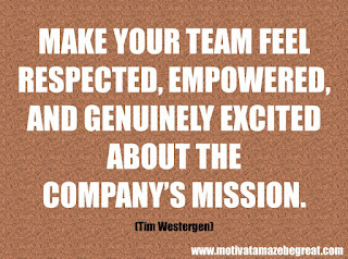 "Featured in our checklist of 46 Powerful Quotes For Entrepreneurs To Get Motivated: ""Make your team feel respected, empowered, and genuinely excited about the company's mission."" -Tim Westergen"