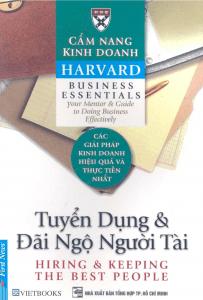 Cẩm Nang Kinh Doanh Harvard: Tuyển Dụng Và Đãi Ngộ Người Tài - Harvard Business