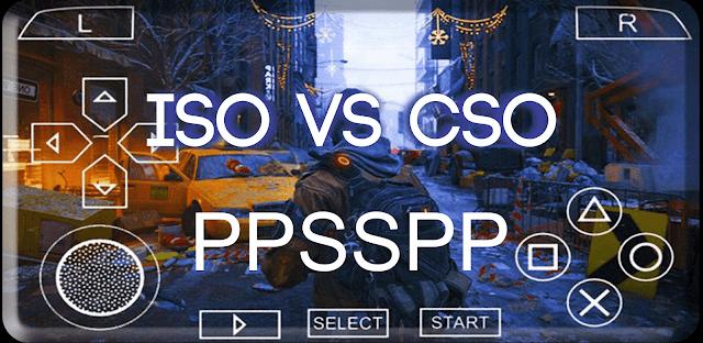 Pengertian File Game ISO dan CSO Pada PPSSPP Serta Perbedaannya