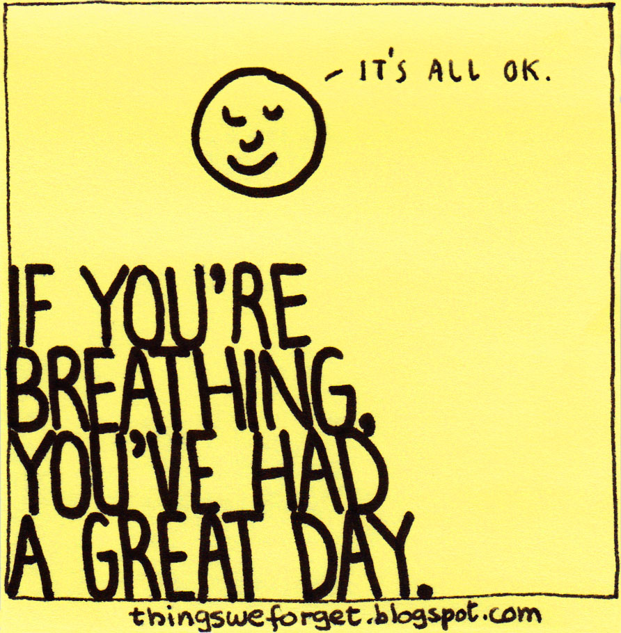 Things We Forget: 900: If you're breathing, you've had a great day