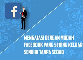 Facebook Sering Keluar Sendiri? Berikut Cara Mengatasinya