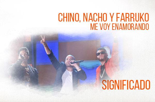 Me Voy Enamorando significado de la canción Chino Nacho Farruko.