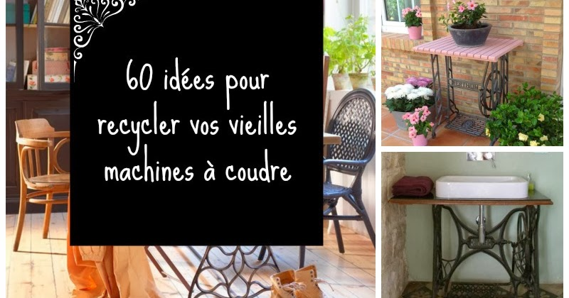 60 id es pour recycler vos vieilles machines coudre my gardening tales. Black Bedroom Furniture Sets. Home Design Ideas