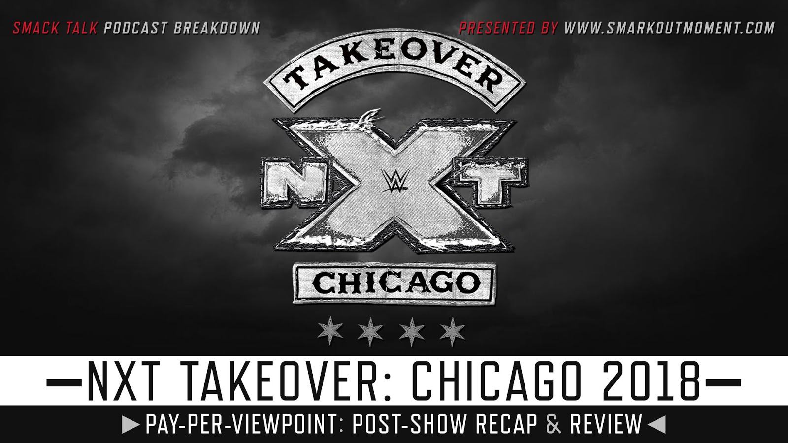 WWE NXT TakeOver: Chicago 2018 Recap and Review Podcast