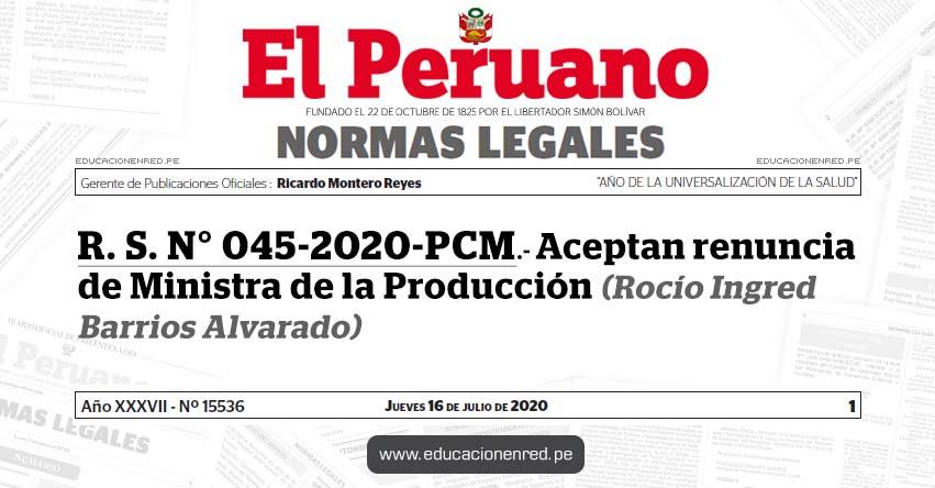 R. S. N° 045-2020-PCM.- Aceptan renuncia de Ministra de la Producción (Rocío Ingred Barrios Alvarado)