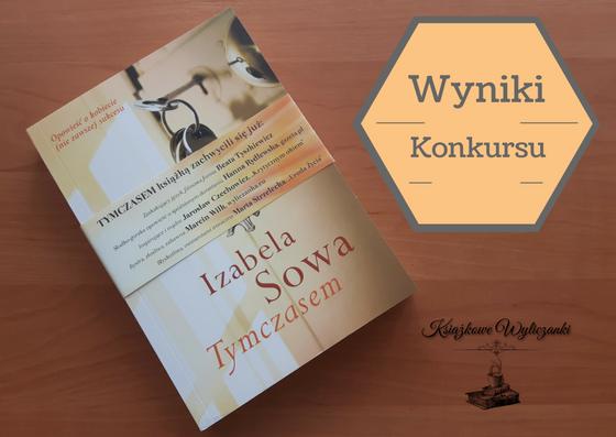 """WYNIKI KONKURSU """"Tymczasem"""" Izabela Sowa"""