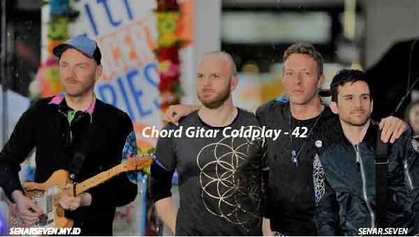 Chord Gitar Coldplay 42 dan Lirik Lagu, kunci Gitar Coldplay 42, Lirik Lagu coldplay 42