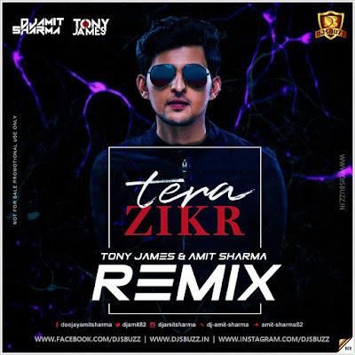 Tera Zikr – Tony James & Amit Sharma Remix