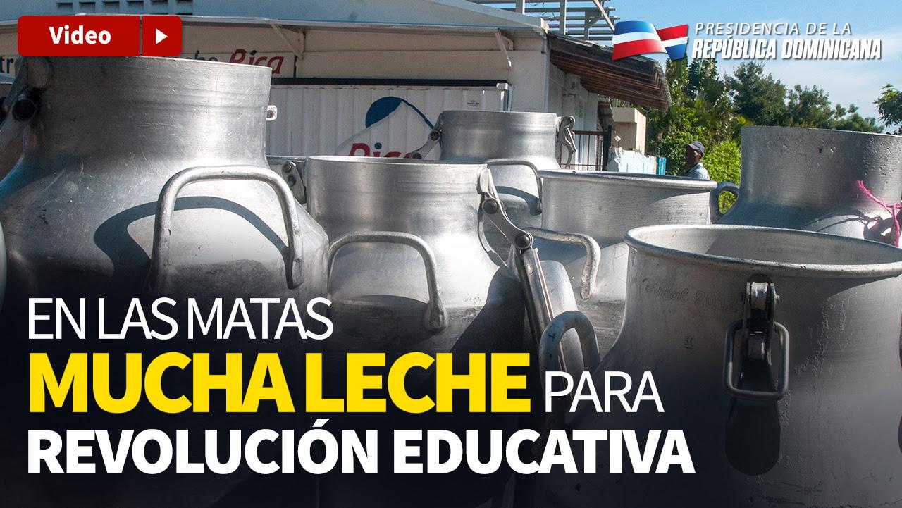 VIDEO: En las Matas, mucha leche para la revolución educativa