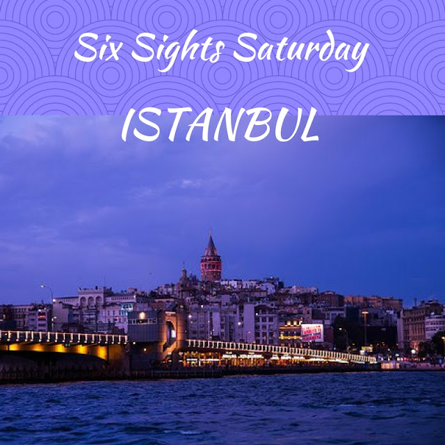 Six Sight Saturday: Istanbul