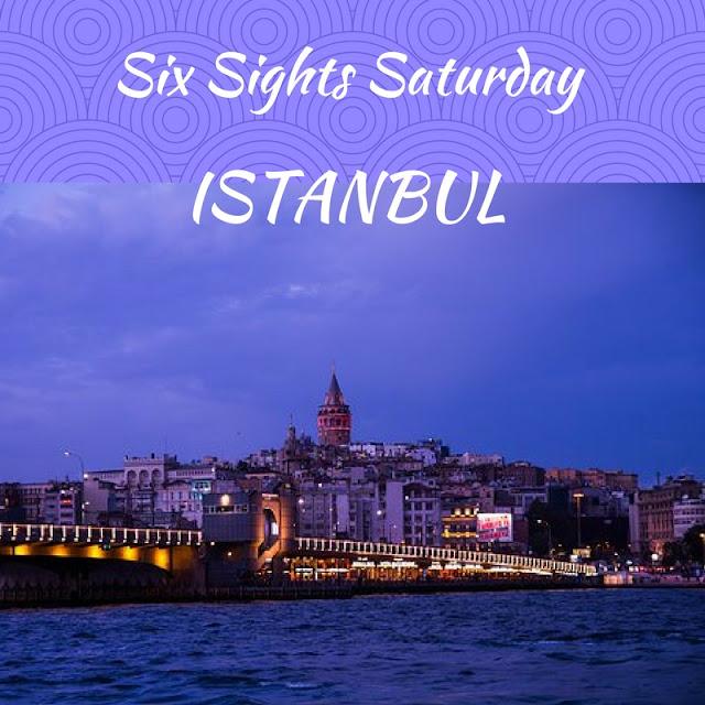 Six Sight Saturday: Istanbul