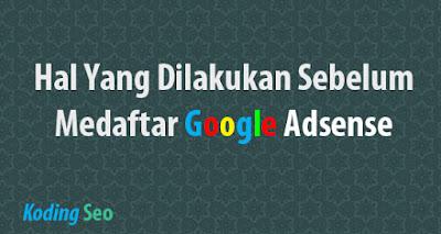 Hal Yang Harus Di Lakukan Sebelum Mendaftar Google Adsense