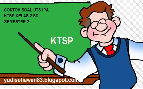 DOWNLOAD SOAL UTS IPA KTSP KELAS 2 SD SEMESTER 2 - GENAP 2015