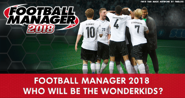 Football Manager 2018 - Who Will Be the Wonderkids?